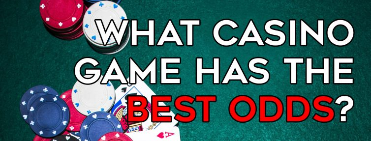 What Casino Game Has The Best Odds